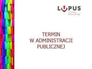 TERMIN W ADMINISTRACJI PUBLICZNEJ Definicja TERMINU Termin jest