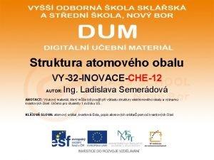 Struktura atomovho obalu VY32 INOVACECHE12 AUTOR Ing Ladislava