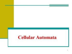 Cellular Automata 1 Introduction n What are Cellular