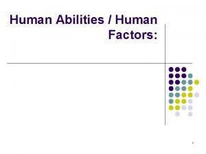 Human Abilities Human Factors 1 Outline l l