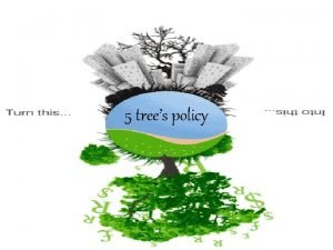 5 trees policy MISSION Our Mission is to