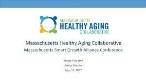 Massachusetts Healthy Aging Collaborative Massachusetts Smart Growth Alliance