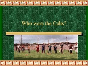 Who were the Celts Who were the Celts