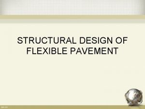 STRUCTURAL DESIGN OF FLEXIBLE PAVEMENT Introduction Flexible pavement