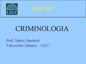 2016 2017 CRIMINOLOGIA Prof Mario Zanchetti Universit Cattaneo