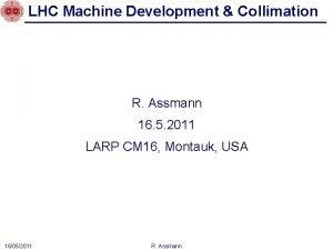 LHC Machine Development Collimation R Assmann 16 5