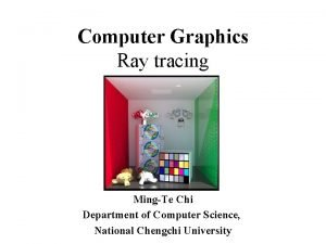 Computer Graphics Ray tracing MingTe Chi Department of