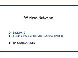 Wireless Networks Lecture 12 Fundamentals of Cellular Networks