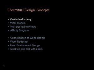 Contextual Design Concepts 1 Contextual Inquiry Work Models