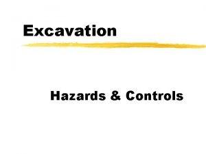 Excavation Hazards Controls Hazards Collapse of sides z