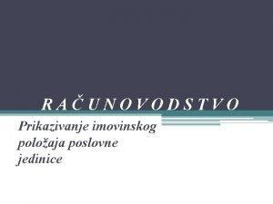 RAUNOVODSTVO Prikazivanje imovinskog poloaja poslovne jedinice Definisanje raunovodstva