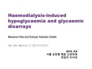 Haemodialysisinduced hypoglycaemia and glycaemic disarrays Masanori Abe and