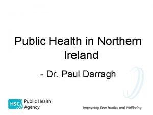 Public Health in Northern Ireland Dr Paul Darragh