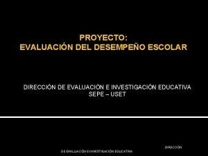 PROYECTO EVALUACIN DEL DESEMPEO ESCOLAR DIRECCIN DE EVALUACIN