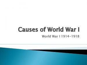 Causes of World War I 1914 1918 The
