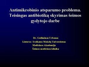 Antimikrobinio atsparumo problema Teisingas antibiotik skyrimas eimos gydytojo