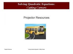Solving Quadratic Equations Cutting Corners Projector Resources Solving