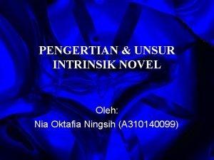 PENGERTIAN UNSUR INTRINSIK NOVEL Oleh Nia Oktafia Ningsih
