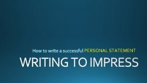 PERSONAL STATEMENT WRITING TO IMPRESS ALL intended pathway