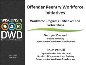 Offender Reentry Workforce Initiatives Workforce Programs Initiatives and