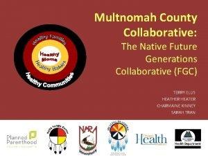 Multnomah County Collaborative The Native Future Generations Collaborative