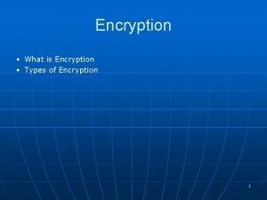 Encryption What is Encryption Types of Encryption 1