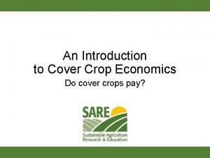 An Introduction to Cover Crop Economics Do cover