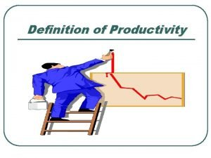 Definition of Productivity Productivity Definition Productivity is the