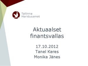 Aktuaalset finantsvallas 17 10 2012 Tanel Keres Monika