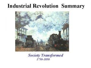 Industrial Revolution Summary Society Transformed 1750 1850 Agricultural