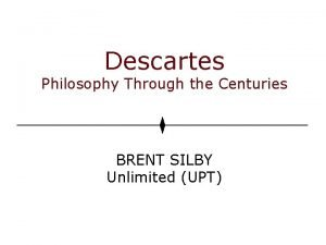 Descartes Philosophy Through the Centuries BRENT SILBY Unlimited