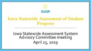 Iowa Statewide Assessment of Student Progress Iowa Statewide