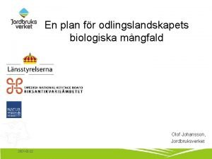 En plan fr odlingslandskapets biologiska mngfald Olof Johansson