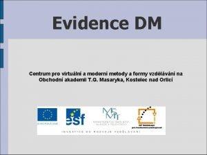 Evidence DM Centrum pro virtuln a modern metody