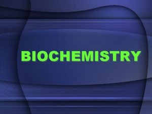 BIOCHEMISTRY CHEMISTRY OF LIFE Elements simplest form of