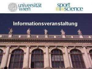 Informationsveranstaltung Informationsveranstaltung Herzlich Willkommen am Zentrum fr Sportwissenschaft