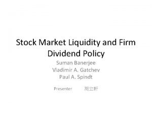 Stock Market Liquidity and Firm Dividend Policy Suman