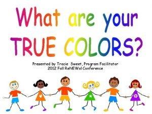 Presented by Tracie Sweet Program Facilitator 2012 Fall