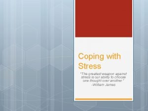 Coping with Stress The greatest weapon against stress