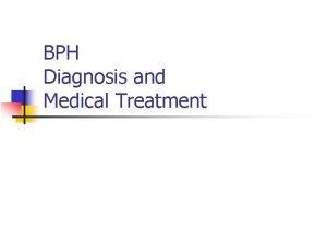 BPH Diagnosis and Medical Treatment BPH n n