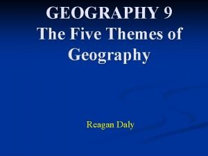 GEOGRAPHY 9 The Five Themes of Geography Reagan