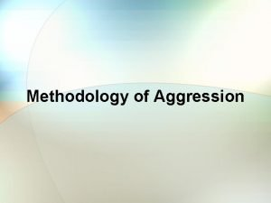 Methodology of Aggression How to study Aggression Realworld
