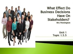 What Effect Do Business Decisions Have On Stakeholders