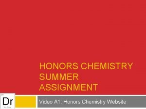 HONORS CHEMISTRY SUMMER ASSIGNMENT Video A 1 Honors