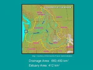 Map Courtesy of Bonneville Power Administration Drainage Area