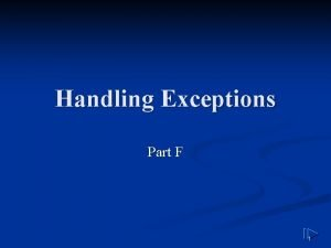 Handling Exceptions Part F 1 Handling Exceptions with