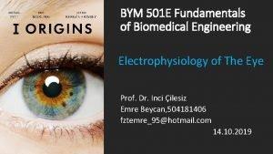 BYM 501 E Fundamentals of Biomedical Engineering Electrophysiology