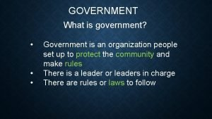 GOVERNMENT What is government Government is an organization