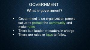GOVERNMENT What is government Government is an organization