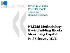 WORLD KLEMS CONFERENCE August 2010 Harvard University KLEMS